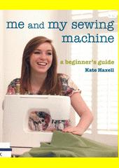 Me and my sewing machine : a beginner's guide  (odkaz v elektronickém katalogu)