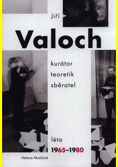 Jiří Valoch : kurátor, teoretik, sběratel : léta 1965-1980  (odkaz v elektronickém katalogu)