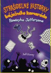 Strašidelné historky báječného kamaráda Rowleyho Jeffersona  (odkaz v elektronickém katalogu)