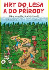 Hry do lesa a do přírody : nikdy neuslyšíte: Já už chci domů!  (odkaz v elektronickém katalogu)