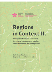 Regions in context II. : principles of circular economics in regional management leading to increased efficiency of systems  (odkaz v elektronickém katalogu)