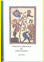 Vítkovci a jejich rod. IV., Páni z Hradce 1186-1604 : studie z listinných a jiných dochovaných pramenů  (odkaz v elektronickém katalogu)