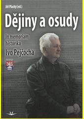 Dějiny a osudy : in memoriam historika Ivo Pejčocha  (odkaz v elektronickém katalogu)