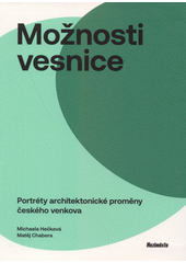 Možnosti vesnice : portréty architektonické proměny českého venkova  (odkaz v elektronickém katalogu)