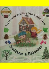 Pozorujeme rostliny lesa a jeho okolí s Jeníčkem a Mařenkou  (odkaz v elektronickém katalogu)