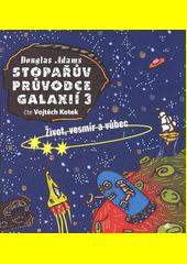 Stopařův průvodce Galaxií. 3, Život, vesmír a vůbec  (odkaz v elektronickém katalogu)