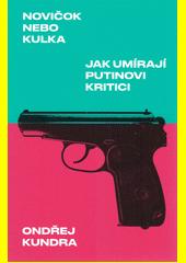 Novičok nebo kulka : jak umírají Putinovi kritici  (odkaz v elektronickém katalogu)