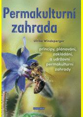 Permakulturní zahrada : principy, plánování, zakládání, udržování  (odkaz v elektronickém katalogu)