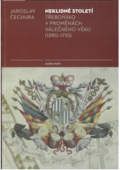 Neklidné století : Třeboňsko v proměnách válečného věku (1590-1710)  (odkaz v elektronickém katalogu)