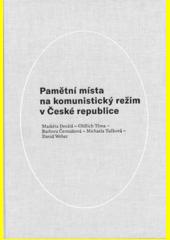 Pamětní místa na komunistický režim v České republice  (odkaz v elektronickém katalogu)