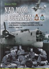 Nad moři a oceánem : 311. čs. bombardovací peruť v období svého působení u Velitelství pobřežního letectva RAF : (červen 1943 - prosinec 1945)  (odkaz v elektronickém katalogu)