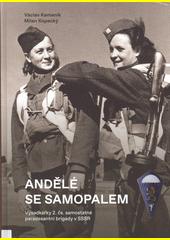 Andělé se samopalem : výsadkářky 2. čs. samostatné paradesantní brigády v SSSR  (odkaz v elektronickém katalogu)
