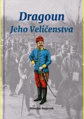 Dragoun Jeho Veličenstva  (odkaz v elektronickém katalogu)
