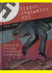 Štěkot uvázaných psů : detektivní thriller z prostředí protektorátu  (odkaz v elektronickém katalogu)