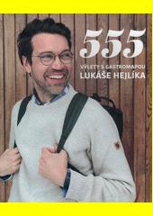 555 : výlety s Gastromapou Lukáše Hejlíka (odkaz v elektronickém katalogu)