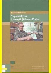 Vzpomínky na Litomyšl, Jihlavu a Prahu  (odkaz v elektronickém katalogu)