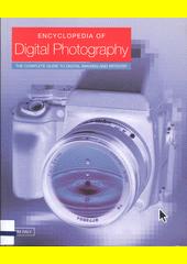 Encyclopedia of digital photography : the complete guide to digital imaging and artistry  (odkaz v elektronickém katalogu)