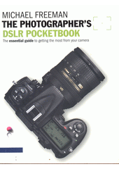 The photographer's DSLR pocketbook : the essential guide to getting the most from your camera  (odkaz v elektronickém katalogu)