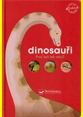 Dinosauři : proč byli tak velcí?  (odkaz v elektronickém katalogu)