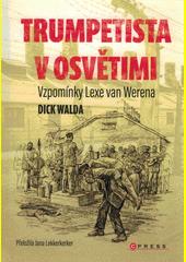 Trumpetista v Osvětimi : vzpomínky Lexe van Werena  (odkaz v elektronickém katalogu)