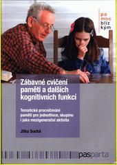 Zábavné cvičení paměti a dalších kognitivních funkcí : tematické procvičování paměti pro jednotlivce, skupinu i jako mezigenerační aktivita  (odkaz v elektronickém katalogu)