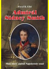 Admirál Sidney Smith : muž, který změnil Napoleonův osud  (odkaz v elektronickém katalogu)
