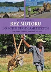 Bez motoru do potíží středoamerických : z cesty kolem světa na kole i plachetnici  (odkaz v elektronickém katalogu)
