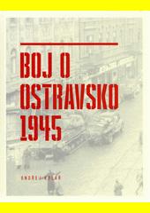 Boj o Ostravsko 1945  (odkaz v elektronickém katalogu)