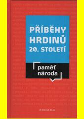 Příběhy hrdinů 20. století : paměť národa  (odkaz v elektronickém katalogu)