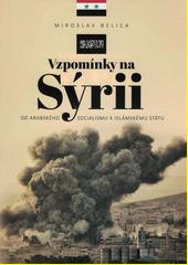 Vzpomínky na Sýrii : od arabského socialismu k Islámskému státu  (odkaz v elektronickém katalogu)