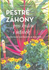 Pestré záhony pro krásu i užitek : pěstování smíšených kultur  (odkaz v elektronickém katalogu)