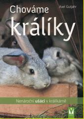 Chováme králíky : nenároční ušáci v králíkárně  (odkaz v elektronickém katalogu)