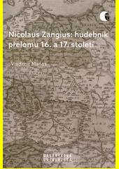 Nicolaus Zangius: hudebník přelomu 16. a 17. století : na stopě neznámému  (odkaz v elektronickém katalogu)