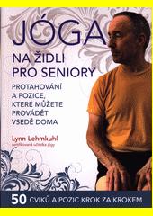 Jóga na židli pro seniory : protahování a pozice, které můžete provádět vsedě doma  (odkaz v elektronickém katalogu)