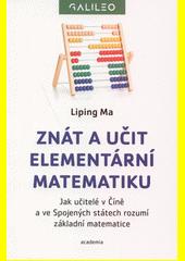 Znát a učit elementární matematiku : jak učitelé v Číně a ve Spojených státech rozumějí matematickým základům : jubilejní vydání  (odkaz v elektronickém katalogu)