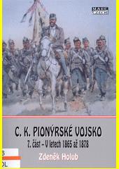 C.k. pionýrské vojsko. 7. část, Od roku 1865 do roku 1878  (odkaz v elektronickém katalogu)