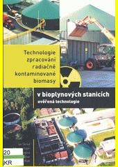 Technologie zpracování radiačně kontaminované biomasy v bioplynových stanicích : ověřená technologie (Ztech)  (odkaz v elektronickém katalogu)