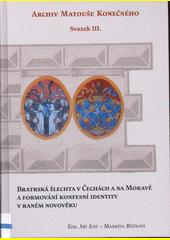 Bratrská šlechta v Čechách a na Moravě a formování konfesní identity v raném novověku  (odkaz v elektronickém katalogu)