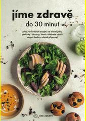 Jíme zdravě do 30 minut  (odkaz v elektronickém katalogu)