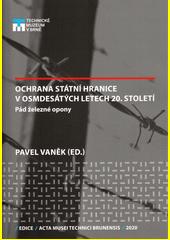 Ochrana státní hranice v osmdesátých letech 20. století : pád železné opony  (odkaz v elektronickém katalogu)