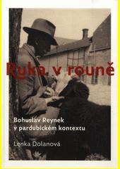 Ruka v rouně : Bohuslav Reynek v pardubickém kontextu  (odkaz v elektronickém katalogu)