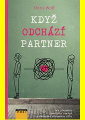 Když odchází partner : jak překonat rozchod a rozvod a načerpat ztracenou sílu  (odkaz v elektronickém katalogu)