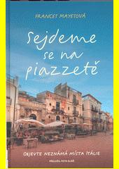 Sejdeme se na piazzetě : objevte neznámá místa Itálie  (odkaz v elektronickém katalogu)