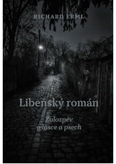 Libeňský román : žalozpěv o lásce a psech  (odkaz v elektronickém katalogu)