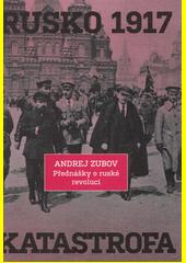 Rusko 1917 : katastrofa : přednášky o ruské revoluci  (odkaz v elektronickém katalogu)