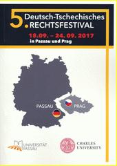 5. Deutsch-Tschechisches Rechtsfestival : 18. bis 24. September 2017 in Passau und Prag (odkaz v elektronickém katalogu)