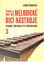 Škola hry na melodické bicí nástroje = School for mallets percussion. 3  (odkaz v elektronickém katalogu)