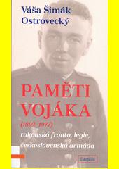 Paměti vojáka : (1892-1977) : rakouská fronta, legie, československá armáda  (odkaz v elektronickém katalogu)