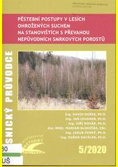 Pěstební postupy v lesích ohrožených suchem na stanovištích s převahou nepůvodních smrkových porostů : certifikovaná metodika  (odkaz v elektronickém katalogu)