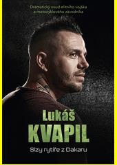 Lukáš Kvapil : slzy rytíře z Dakaru : dramatický osud elitního vojáka a motocyklového závodníka  (odkaz v elektronickém katalogu)